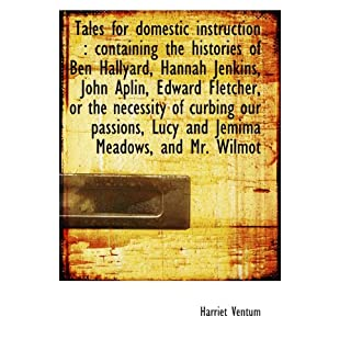 Tales for domestic instruction : containing the histories of Ben Hallyard, Hannah Jenkins, John Apli