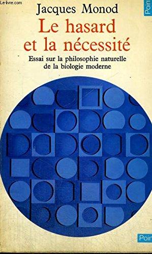 Le hasard et la necessite - essai sur la philosophie naturelle de la biologie moderne - collection points sciences 43