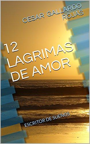12 LAGRIMAS DE AMOR: ESCRITOR DE SUEÑOS de [GALLARDO ROJAS, CESAR]