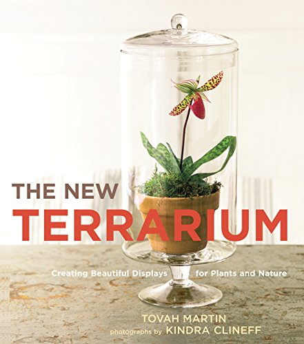 The New Terrarium: Creating Beautiful Displays for Plants and Nature por Tovah Martin