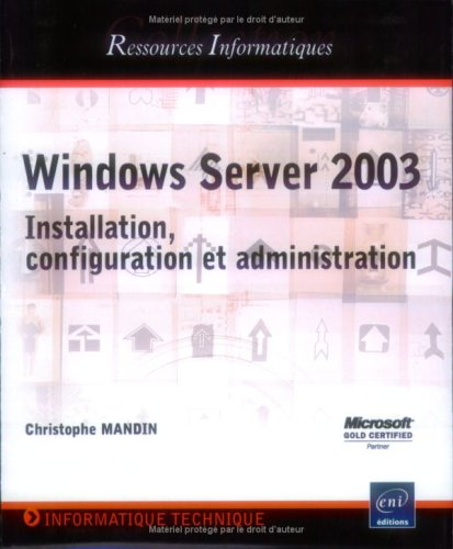 Windows Server 2003 : Installation, configuration et administration