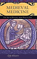 Medieval Medicine: The Art of Healing, from Head to Toe (Praeger Series on the Middle Ages) by Luke E. Demaitre (2013-04-09)
