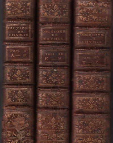 Dictionnaire De Chymie Contenant La Théorie et La Pratique De Cette Science, Son Application à La Physique, à l'Histoire Naturelle, à La Médecine, et Aux Arts Dépendans De La Chymie/. 4 tomes En 3 Volumes ( Complet )-