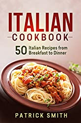 Italian Cookbook: 50 Italian Recipes from Breakfast to Dinner (italian recipes, italian cookbook, italian cooking, italian food, italian cuisine, italian pasta recipes) (English Edition)