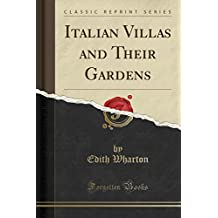 Italian Villas and Their Gardens (Classic Reprint)