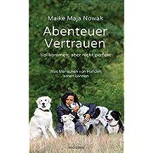 Abenteuer Vertrauen: Vollkommen, aber nicht perfekt - Was Menschen von Hunden lernen können