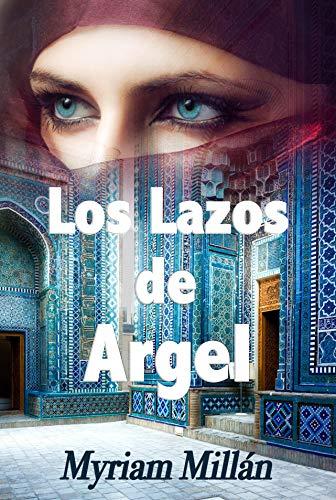 Los lazos de Argel de [Millán, Myriam]