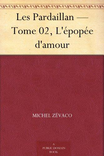 Couverture du livre Les Pardaillan — Tome 02, L'épopée d'amour