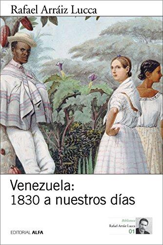 Venezuela: 1830 a nuestros días: Breve historia política (Biblioteca Rafael Arráiz Lucca) por Rafael Lucca Arráiz