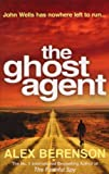 The Ghost Agent: The second explosive thriller from the No 1 International Bestselling Author of The Faithful Spy (John Wells Book 2)