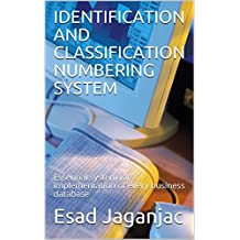IDENTIFICATION AND CLASSIFICATION NUMBERING SYSTEM: Essential system for implementation of every business database (English Edition)