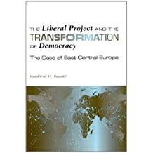 The Liberal Project and the Transformation of Democracy: The Case of East Central Europe (Eugenia and Hugh M. Stewart '26 Series on Eastern Europe) by Sabrina Petra Ramet (2007-06-30)