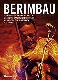 Berimbau Der afro-brasilianische Musikbogen Geschichte, Klangwelt und Spielweise. Mit Anleitung zum Selbstlernen.