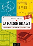 La Maison de A à Z : Le Vocabulaire de la construction...