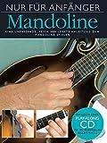 Nur für Anfänger: Mandoline. Eine umfassende, reich bebilderte Anleitung zum Mandoline spielen. Inklusive einer Play-Along CD mit professionellen Begleit-Tracks