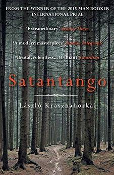 Satantango: Winner of the Man Booker International Prize 2015 by [Krasznahorkai, Laszlo]