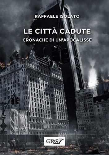 Le città cadute - Cronache di un'apocalissse di [Raffaele Isolato]