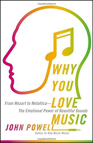 Why You Love Music: From Mozart to Metallica--The Emotional Power of Beautiful Sounds by John Powell (2016-06-14)