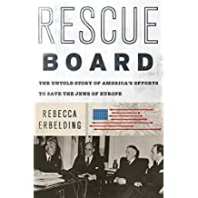 Rescue Board: The Untold Story of America's Efforts to Save the Jews of Europe