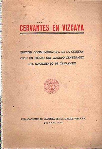 Cervantes en Vizcaya. / Edici—n conmemorativa de la celebraci—n en Bilbao del cuarto centenario del nacimiento de Cervantes.