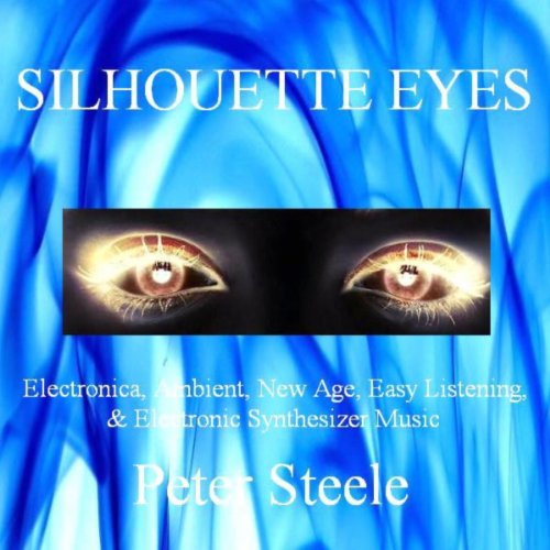 Silhouette Eyes - Electronica, Ambient, New Age, Easy Listening & Electronic Synthesizer Music
