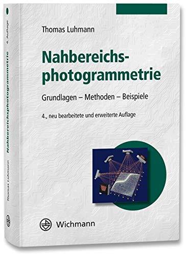 Nahbereichsphotogrammetrie: Grundlagen – Methoden – Beispiele