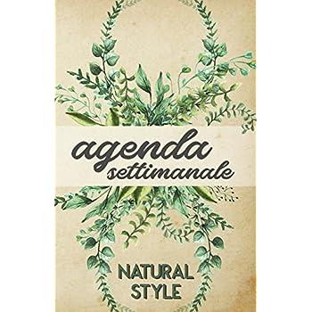 Agenda Settimanale Natural Style: Weekly Planner In Italiano, Life Organizer Da Borsa, 12 Mesi, 54 Settimane
