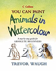Collins You Can Paint - Animals in Watercolour: A step-by-step guide for absolute beginners by Trevor Waugh (2002-08-05)