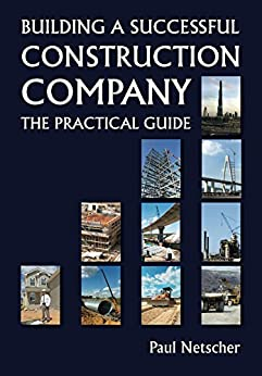Building a Successful Construction Company: The Practical Guide (English Edition) di [Netscher, Paul]