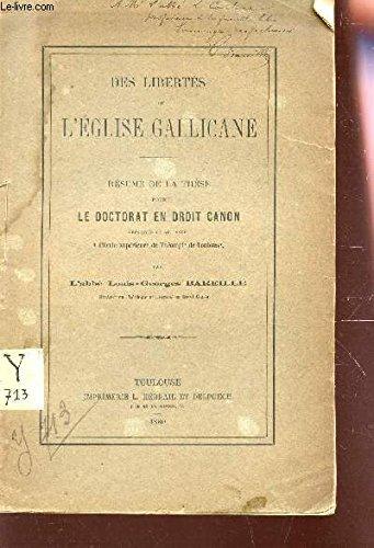 DES LIBERTES DE L'EGLISE GALLICANE - RESUME DE LA THESE POUR LE DOCTORAT EN DROIT CANON.