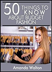 50 Things to Know About Budget Fashion: Staying on Top of the Latest Trends and Styles without Breaking the Bank (English Edition)