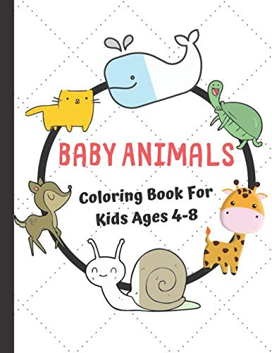 Baby Animals Coloring Book For Kids Ages 4-8: Adorable animals for kids to color, activity book for kids (Animal Coloring Books)