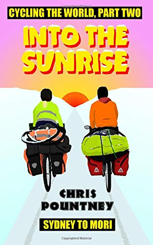 Into the Sunrise: Cycling the World, Part Two: Sydney to Mori por Chris Pountney