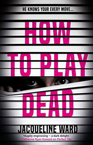 How to Play Dead: The new pulse-raising thriller for fans of Ruth Ware and Gillian McAllister by [Ward, Jacqueline]