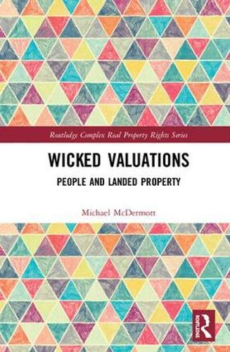 Wicked Valuations: People and Landed Property (Routledge Complex Real Property Rights Series)
