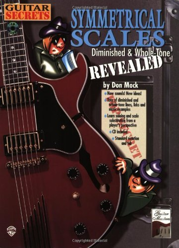 Guitar Secrets: Symmetrical Scales Revealed (Diminished and Whole Tone Scales (Book & CD) by Don Mock (6-Jan-2004) Paperback