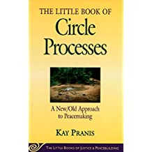 The Little Book of Circle Processes: A New/Old Approach to Peacemaking