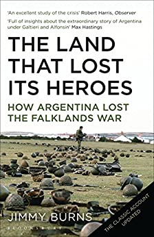 Land that Lost Its Heroes: How Argentina Lost the Falklands War von [Burns, Jimmy]