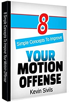 Eight Simple Concepts to Improve Your Motion Offense (Building a Winning Basketball Program Series Book 9) (English Edition) von [Sivils, Kevin]