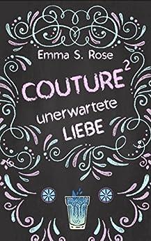 Couture: Unerwartete Liebe von [Rose, Emma S.]
