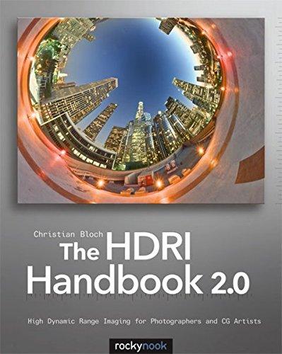 The HDRI Handbook 2.0: High Dynamic Range Imaging for Photographers and CG Artists High Dynamic Range Imaging