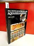 Das große Buch vom Malen mit Aquarellfarben
