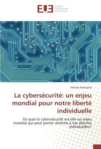 La cybersécurité: un enjeu mondial pour notre liberté individuelle: En quoi la cybersécurité est-elle un enjeu mondial qui peut porter atteinte à nos libertés individuelles?