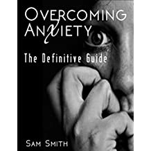 Overcoming Anxiety: The Definitive Guide (English Edition)