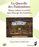 La querelle des Pantomimes - Danse, culture et société dans l'Europe des Lumières
