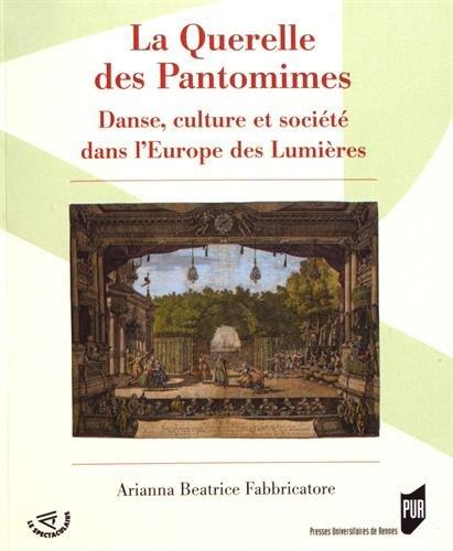 La querelle des Pantomimes: Danse, culture et société dans l'Europe des Lumières par Ariana Béatrice Fabbricatore
