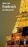 Frankreich: Ein Länderporträt (Diese Buchreihe wurde ausgezeichnet mit dem ITB-Bookaward 2014)