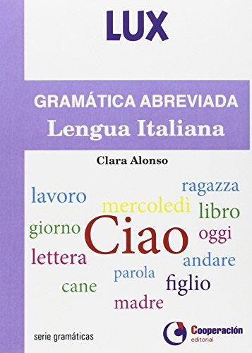 GRAMATICA ABREVIADA DE LA LENGUA ITALIAN (Lux) por CLARA ALONSO SIMON
