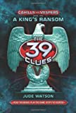 Cahills vs Vespers 2: A King's Ransom (The 39 Clues)