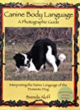 Canine Body Language: A Photographic Guide: Interpreting the Native